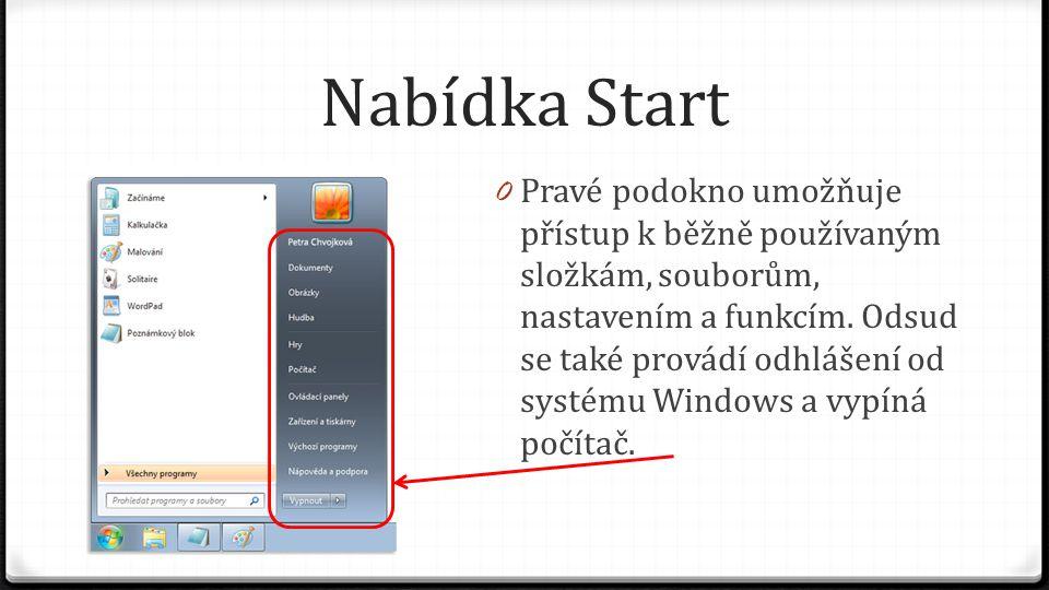 Nabídka Start 0 Pravé podokno umožňuje přístup k běžně používaným složkám, souborům, nastavením a funkcím. Odsud se také provádí odhlášení od systému