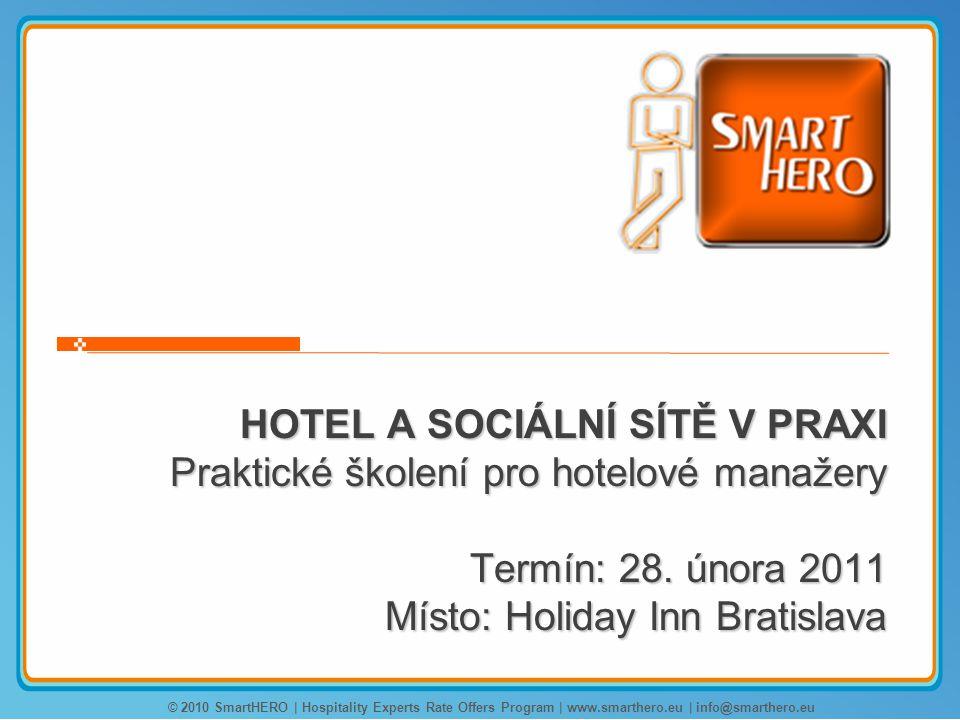 HOTEL A SOCIÁLNÍ SÍTĚ V PRAXI Praktické školení pro hotelové manažery Termín: 28. února 2011 Místo: Holiday Inn Bratislava © 2010 SmartHERO | Hospital