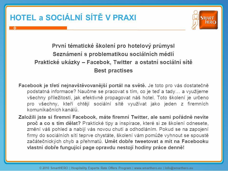 HOTEL a SOCIÁLNÍ SÍTĚ V PRAXI První tématické školení pro hotelový průmysl Seznámení s problematikou sociálních médií Praktické ukázky – Facebok, Twitter a ostatní sociální sítě Best practises Facebook je třetí nejnavštěvovanější portál na světě.