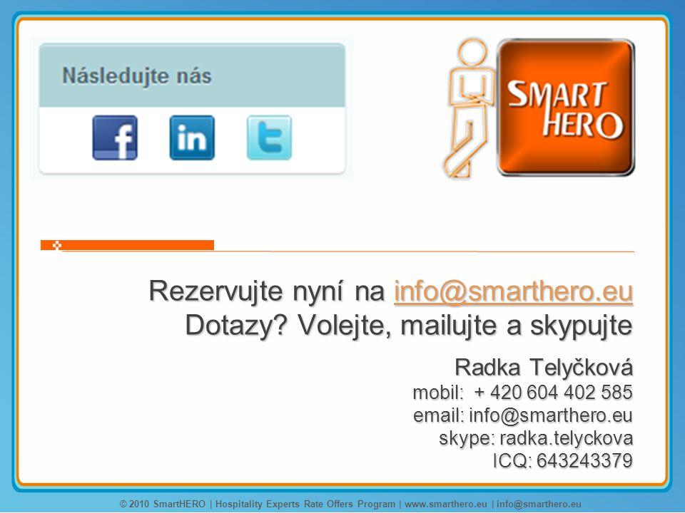 Rezervujte nyní na info@smarthero.eu Dotazy? Volejte, mailujte a skypujte Radka Telyčková mobil: + 420 604 402 585 email: info@smarthero.eu skype: rad