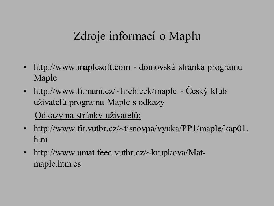 Zdroje informací o Maplu http://www.maplesoft.com - domovská stránka programu Maple http://www.fi.muni.cz/~hrebicek/maple - Český klub uživatelů progr