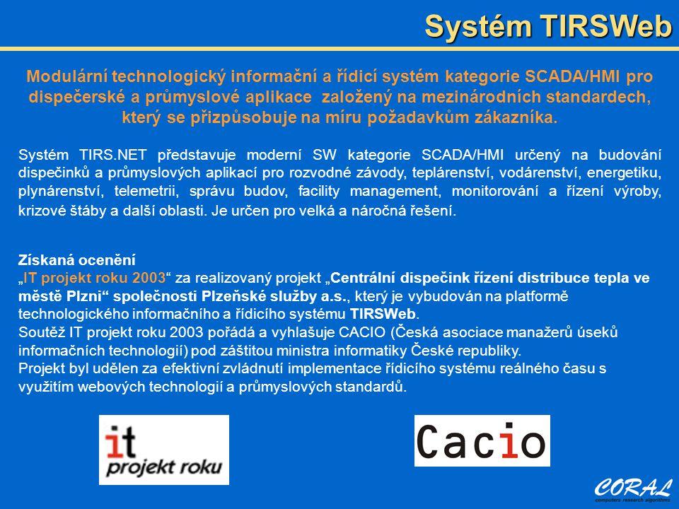 Systém TIRSWeb Modulární technologický informační a řídicí systém kategorie SCADA/HMI pro dispečerské a průmyslové aplikace založený na mezinárodních standardech, který se přizpůsobuje na míru požadavkům zákazníka.