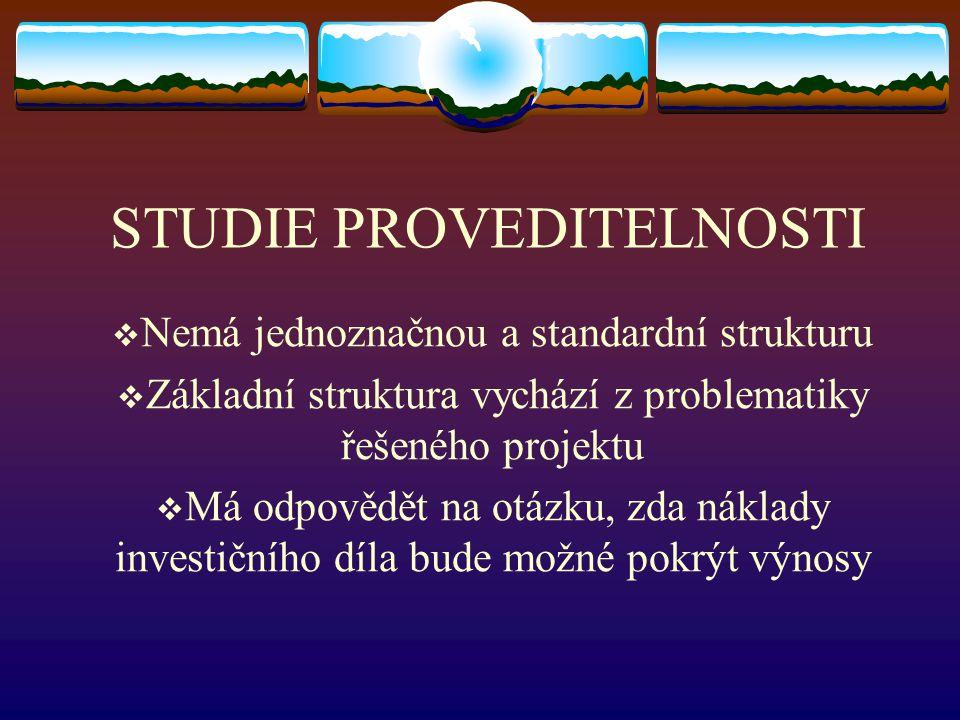 STUDIE PROVEDITELNOSTI  Nemá jednoznačnou a standardní strukturu  Základní struktura vychází z problematiky řešeného projektu  Má odpovědět na otáz