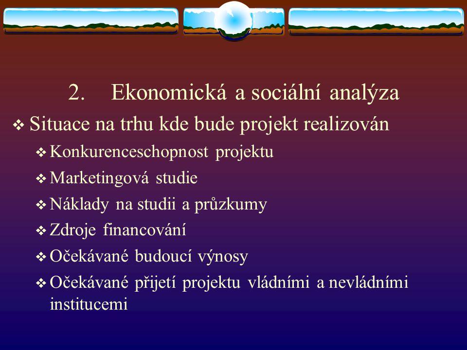 2.Ekonomická a sociální analýza  Situace na trhu kde bude projekt realizován  Konkurenceschopnost projektu  Marketingová studie  Náklady na studii