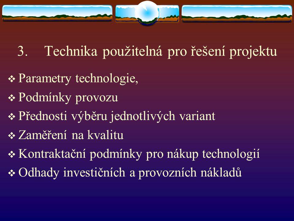 3.Technika použitelná pro řešení projektu  Parametry technologie,  Podmínky provozu  Přednosti výběru jednotlivých variant  Zaměření na kvalitu 