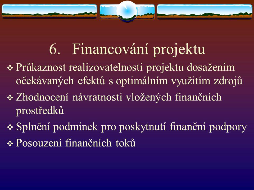 6.Financování projektu  Průkaznost realizovatelnosti projektu dosažením očekávaných efektů s optimálním využitím zdrojů  Zhodnocení návratnosti vlož