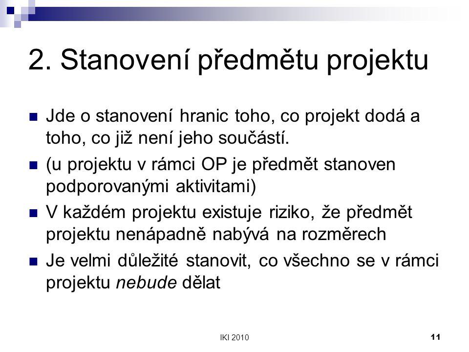 IKI 201011 2. Stanovení předmětu projektu Jde o stanovení hranic toho, co projekt dodá a toho, co již není jeho součástí. (u projektu v rámci OP je př