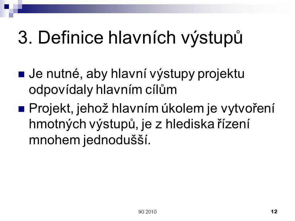 IKI 201012 3. Definice hlavních výstupů Je nutné, aby hlavní výstupy projektu odpovídaly hlavním cílům Projekt, jehož hlavním úkolem je vytvoření hmot