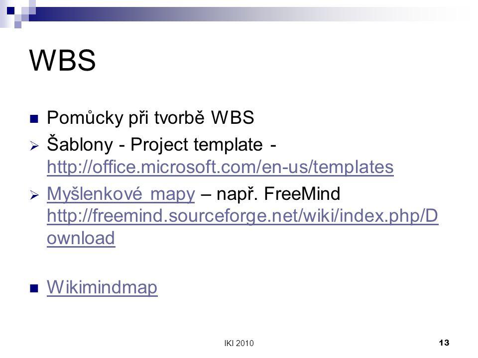 IKI 201013 WBS Pomůcky při tvorbě WBS  Šablony - Project template - http://office.microsoft.com/en-us/templates http://office.microsoft.com/en-us/templates  Myšlenkové mapy – např.