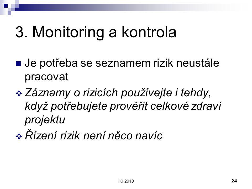 IKI 201024 3. Monitoring a kontrola Je potřeba se seznamem rizik neustále pracovat  Záznamy o rizicích používejte i tehdy, když potřebujete prověřit