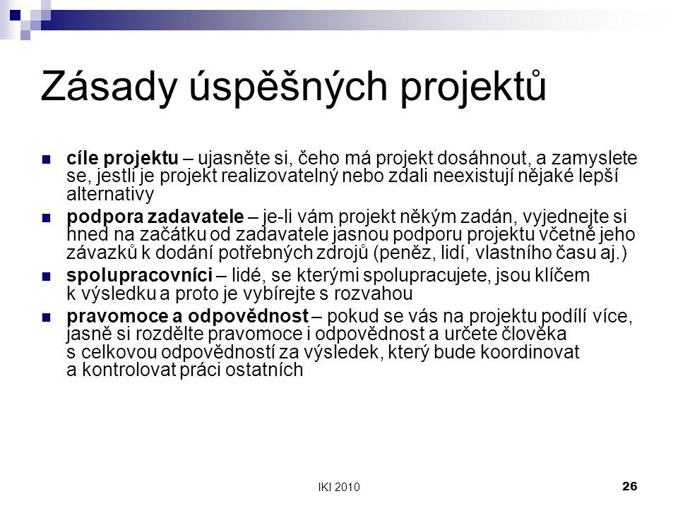 IKI 201026 Zásady úspěšných projektů cíle projektu – ujasněte si, čeho má projekt dosáhnout, a zamyslete se, jestli je projekt realizovatelný nebo zda