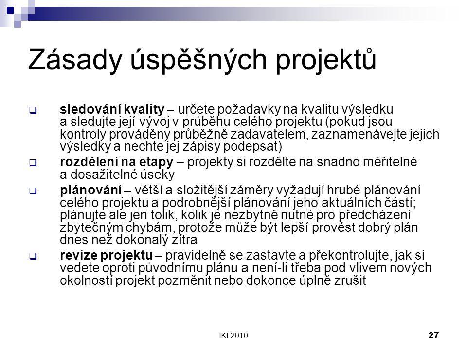 IKI 201027 Zásady úspěšných projektů  sledování kvality – určete požadavky na kvalitu výsledku a sledujte její vývoj v průběhu celého projektu (pokud