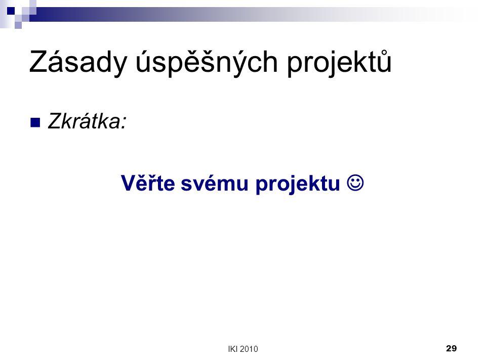 IKI 201029 Zásady úspěšných projektů Zkrátka: Věřte svému projektu
