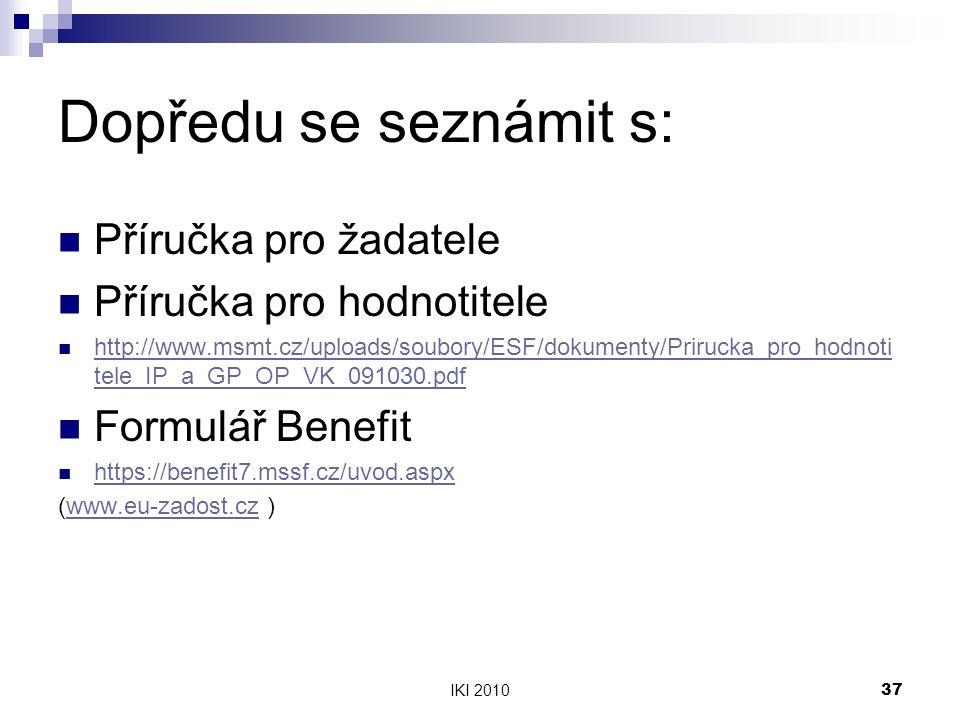 IKI 201037 Dopředu se seznámit s: Příručka pro žadatele Příručka pro hodnotitele http://www.msmt.cz/uploads/soubory/ESF/dokumenty/Prirucka_pro_hodnoti