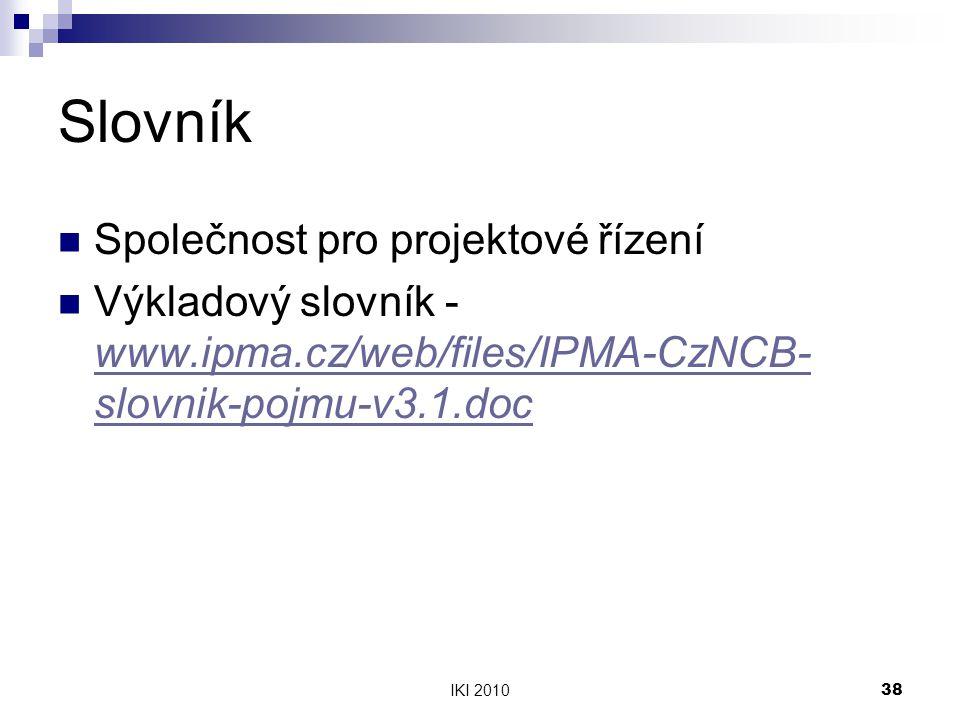IKI 201038 Slovník Společnost pro projektové řízení Výkladový slovník - www.ipma.cz/web/files/IPMA-CzNCB- slovnik-pojmu-v3.1.doc www.ipma.cz/web/files/IPMA-CzNCB- slovnik-pojmu-v3.1.doc