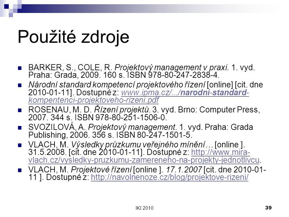 IKI 201039 Použité zdroje BARKER, S., COLE, R. Projektový management v praxi. 1. vyd. Praha: Grada, 2009. 160 s. ISBN 978-80-247-2838-4. Národní stand