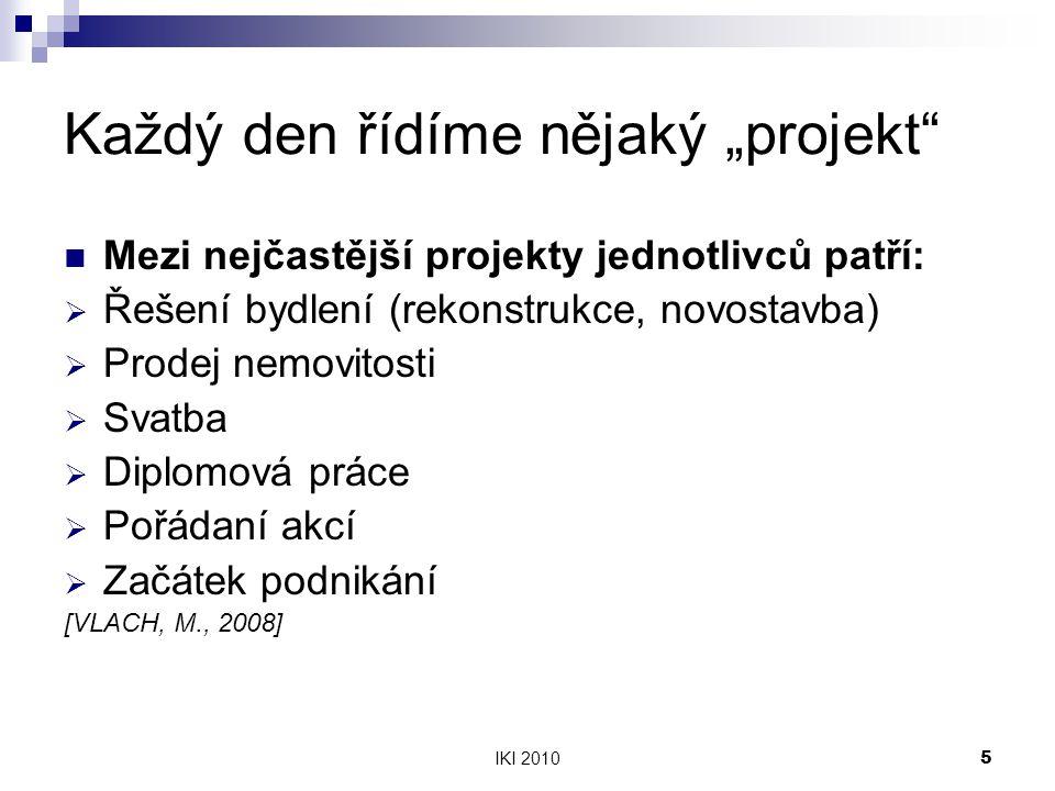 """IKI 20105 Každý den řídíme nějaký """"projekt"""" Mezi nejčastější projekty jednotlivců patří:  Řešení bydlení (rekonstrukce, novostavba)  Prodej nemovito"""