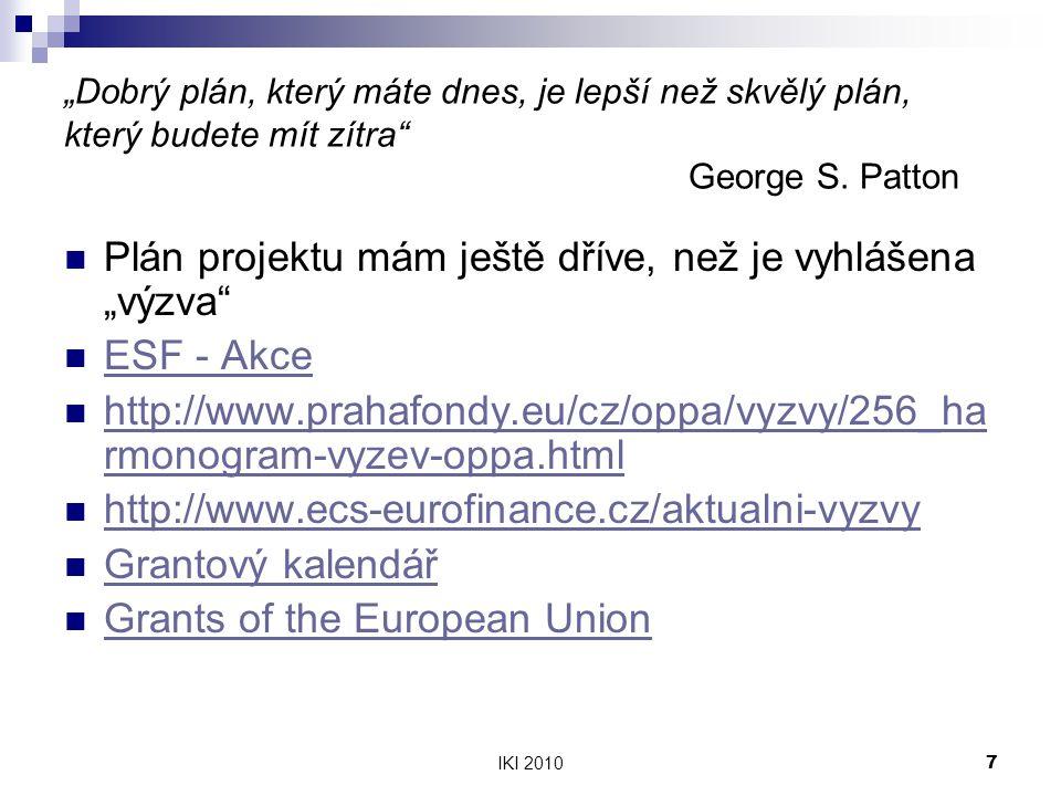 """IKI 20107 """"Dobrý plán, který máte dnes, je lepší než skvělý plán, který budete mít zítra"""" George S. Patton Plán projektu mám ještě dříve, než je vyhlá"""
