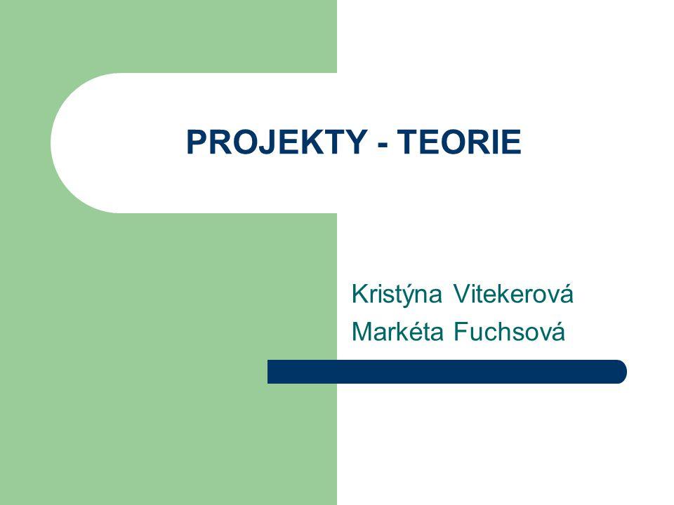 PROJEKTY - TEORIE Kristýna Vitekerová Markéta Fuchsová