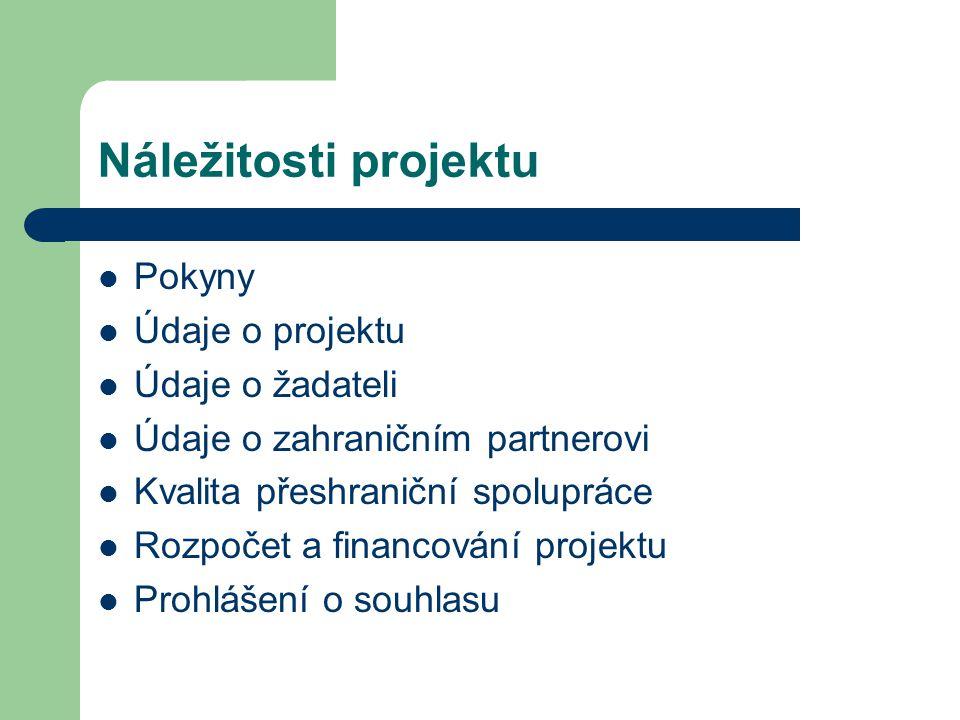 Náležitosti projektu Pokyny Údaje o projektu Údaje o žadateli Údaje o zahraničním partnerovi Kvalita přeshraniční spolupráce Rozpočet a financování pr
