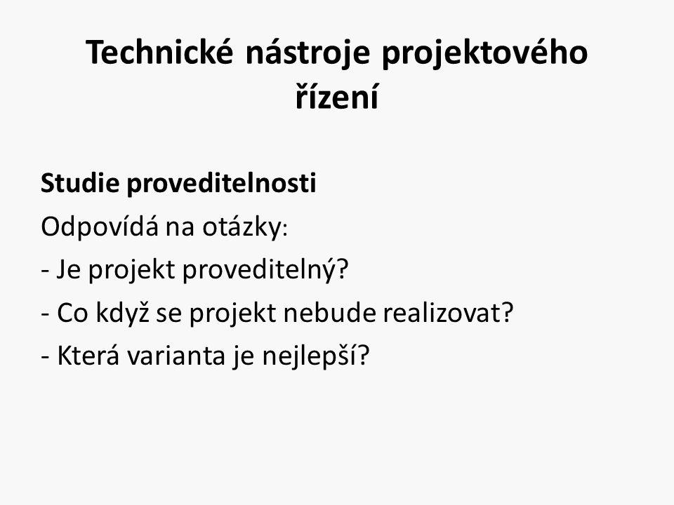 Technické nástroje projektového řízení Studie proveditelnosti Odpovídá na otázky : - Je projekt proveditelný? - Co když se projekt nebude realizovat?