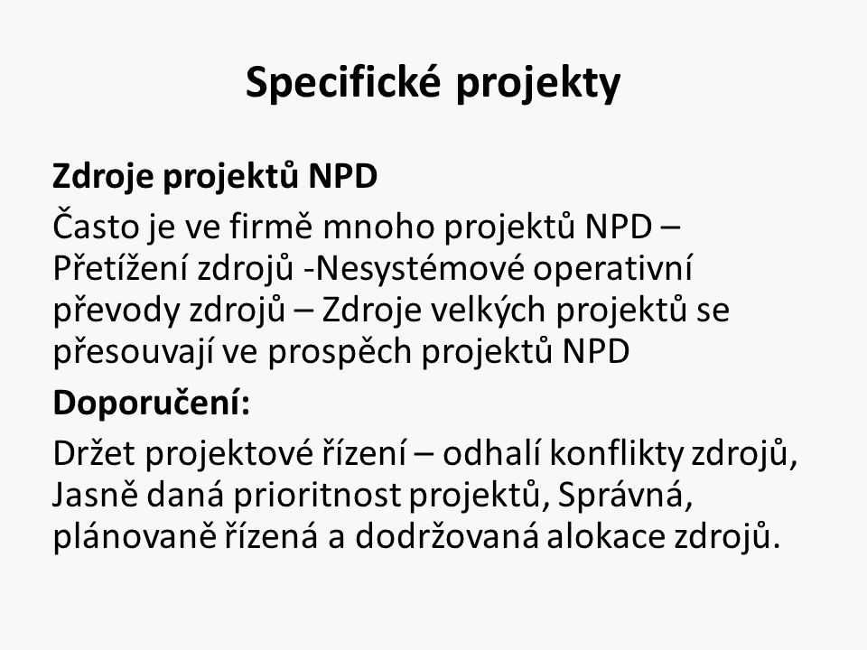Specifické projekty Zdroje projektů NPD Často je ve firmě mnoho projektů NPD – Přetížení zdrojů -Nesystémové operativní převody zdrojů – Zdroje velkýc