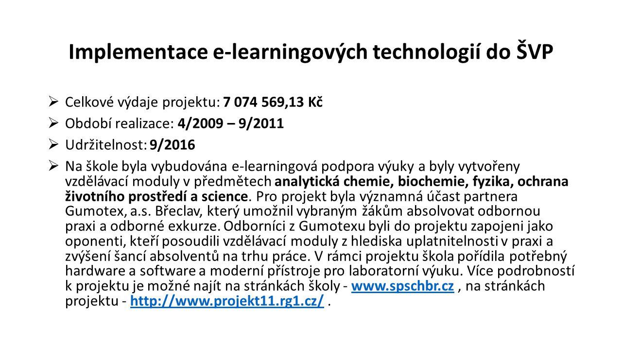 Implementace e-learningových technologií do ŠVP  Celkové výdaje projektu: 7 074 569,13 Kč  Období realizace: 4/2009 – 9/2011  Udržitelnost: 9/2016