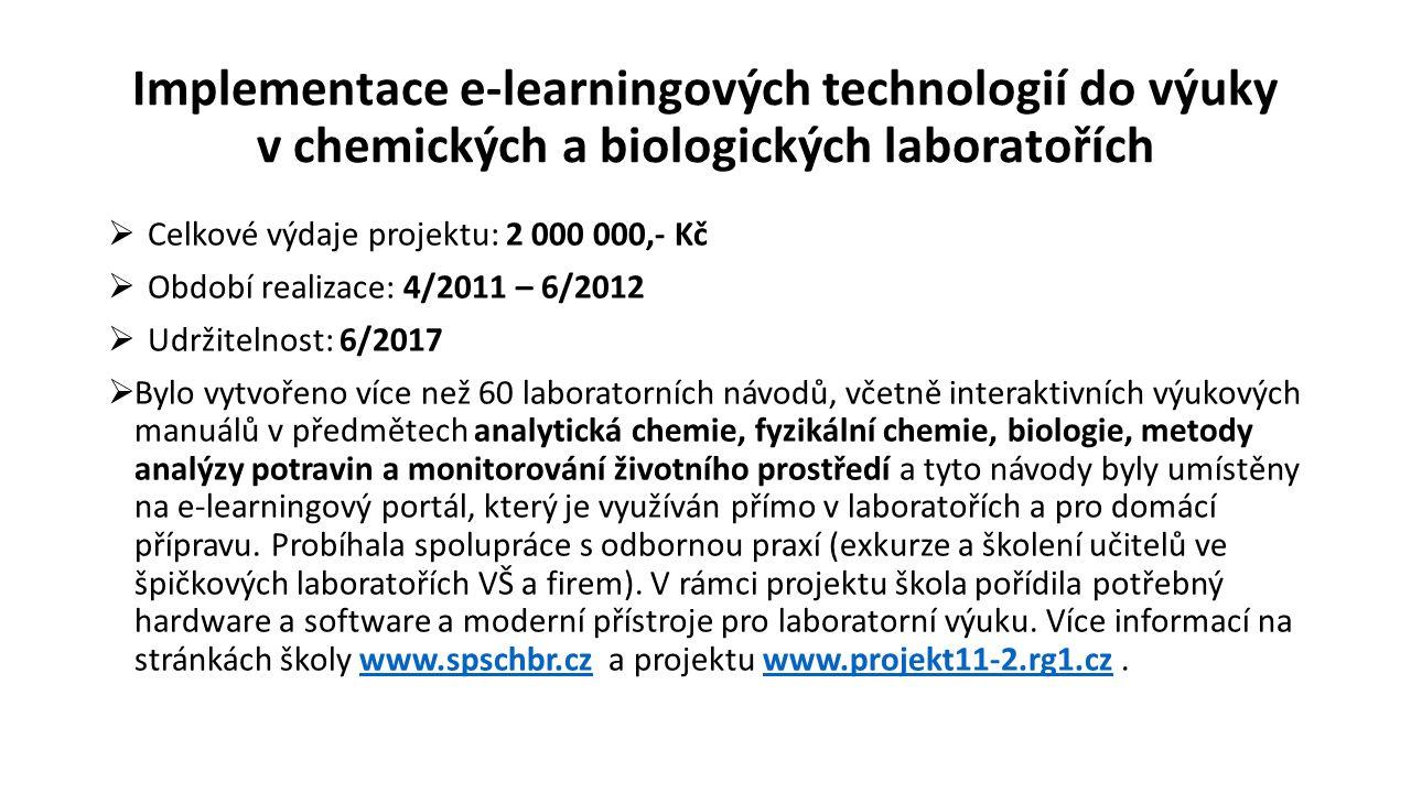 Implementace e-learningových technologií do výuky v chemických a biologických laboratořích  Celkové výdaje projektu: 2 000 000,- Kč  Období realizac
