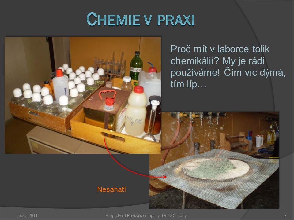 leden 20119Property of Pavíza's company. Do NOT copy. Proč mít v laborce tolik chemikálií? My je rádi používáme! Čím víc dýmá, tím líp… Nesahat!