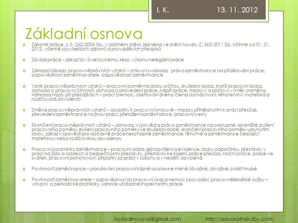 Základní osnova  Zákoník práce, z. č. 262/2006 Sb., v platném znění, zejména ve znění novely č. 365/2011 Sb. účinné od 01. 01. 2012, včetně souvisejí