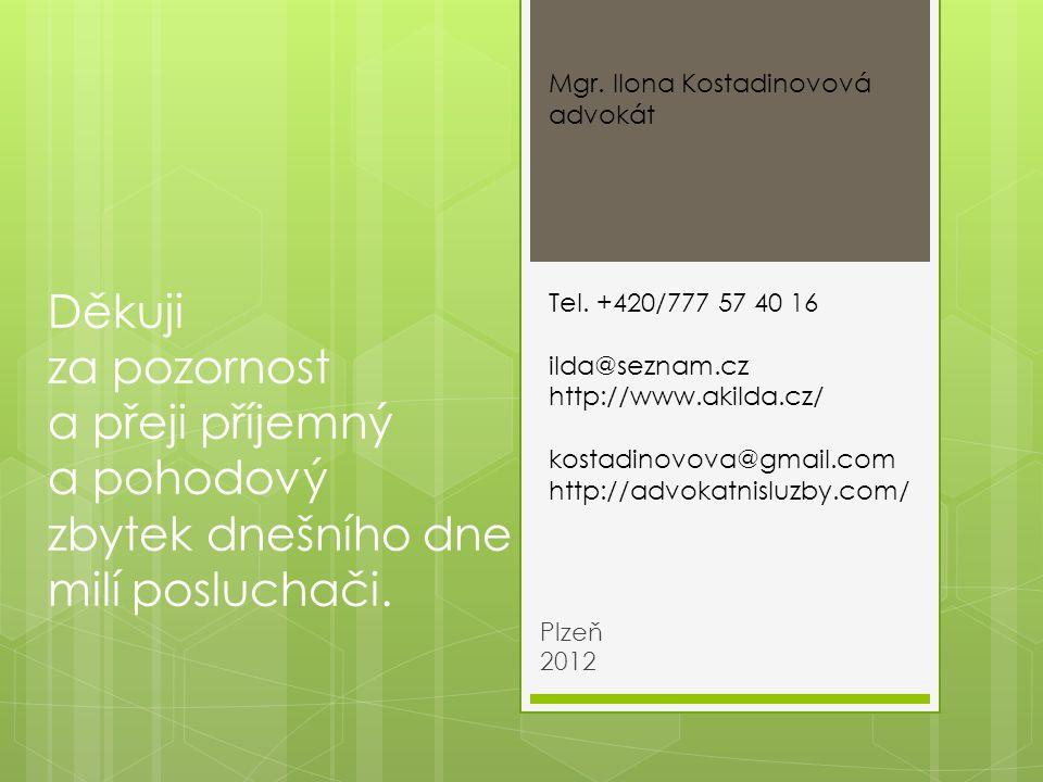 Děkuji za pozornost a přeji příjemný a pohodový zbytek dnešního dne milí posluchači. Plzeň 2012 Mgr. Ilona Kostadinovová advokát Tel. +420/777 57 40 1
