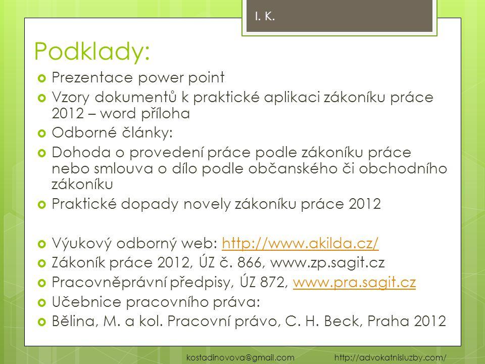 Podklady:  Prezentace power point  Vzory dokumentů k praktické aplikaci zákoníku práce 2012 – word příloha  Odborné články:  Dohoda o provedení pr