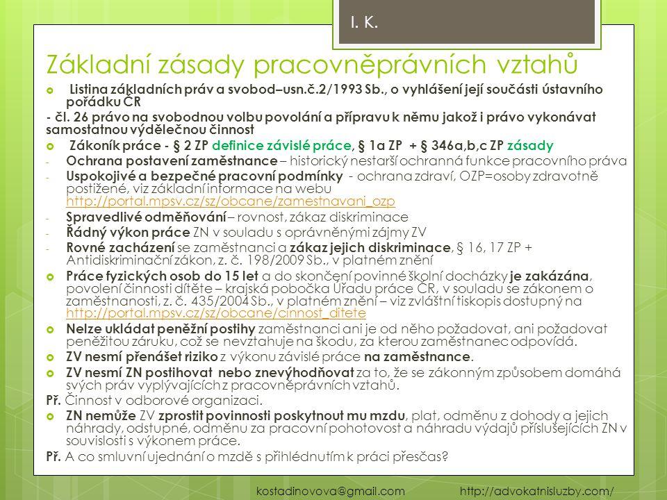 Základní zásady pracovněprávních vztahů  Listina základních práv a svobod–usn.č.2/1993 Sb., o vyhlášení její součásti ústavního pořádku ČR - čl. 26 p