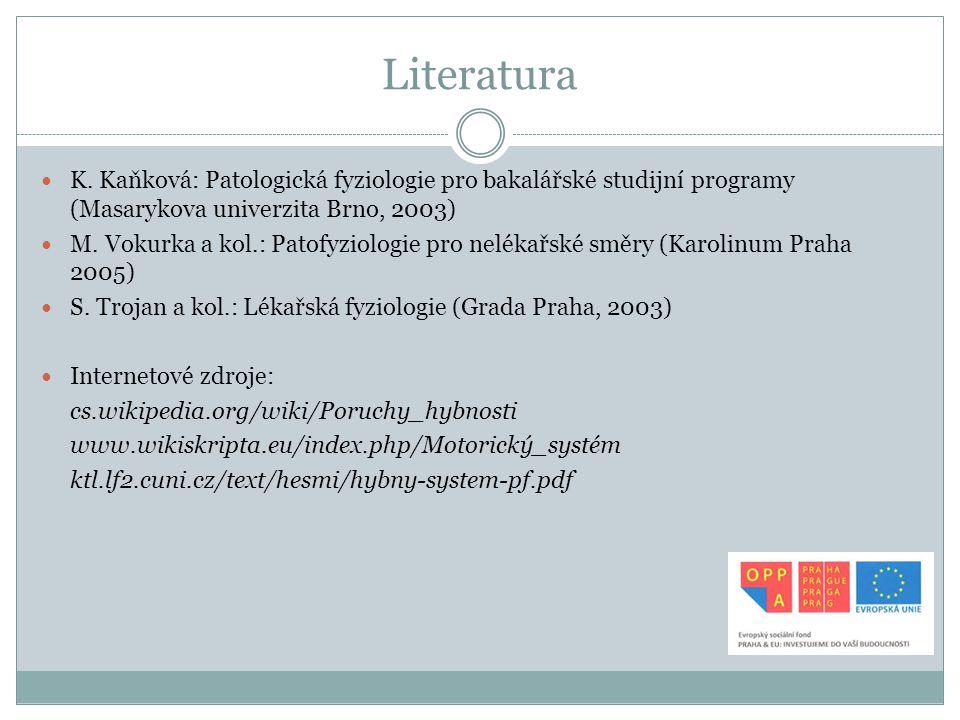 Literatura K. Kaňková: Patologická fyziologie pro bakalářské studijní programy (Masarykova univerzita Brno, 2003) M. Vokurka a kol.: Patofyziologie pr