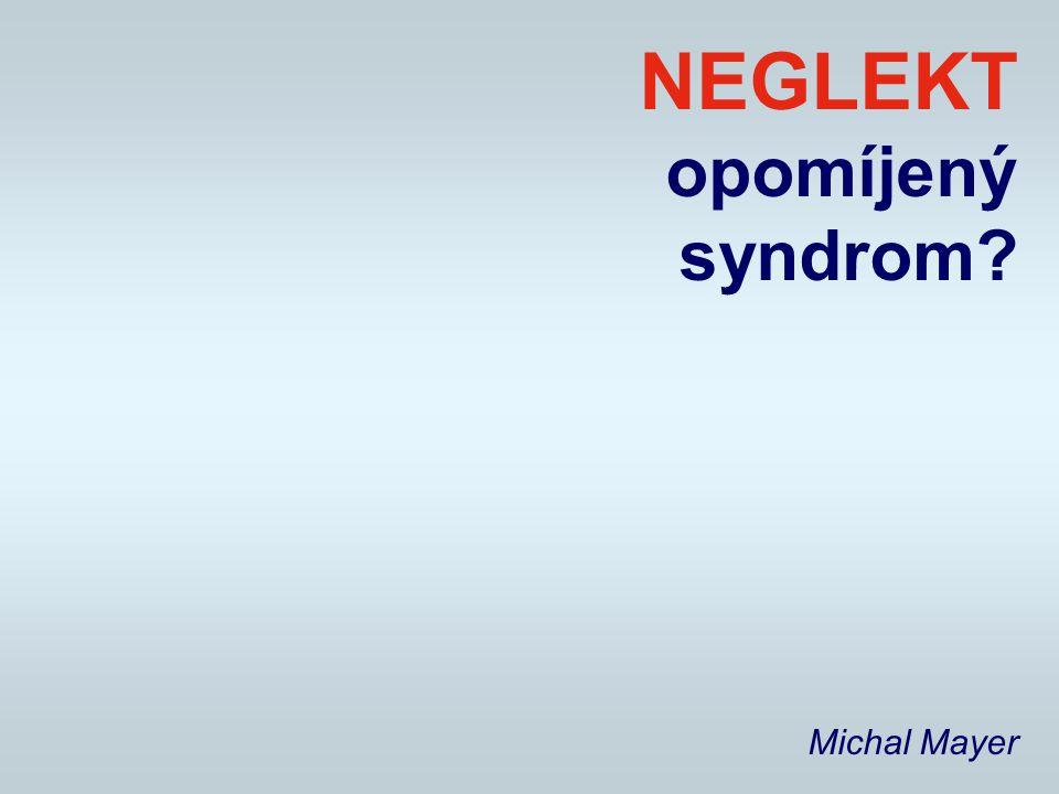 NEGLEKT opomíjený syndrom? Michal Mayer
