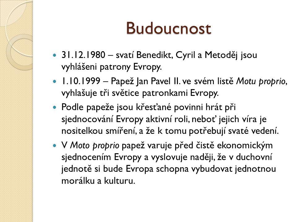 Budoucnost 31.12.1980 – svatí Benedikt, Cyril a Metoděj jsou vyhlášeni patrony Evropy. 1.10.1999 – Papež Jan Pavel II. ve svém listě Motu proprio, vyh