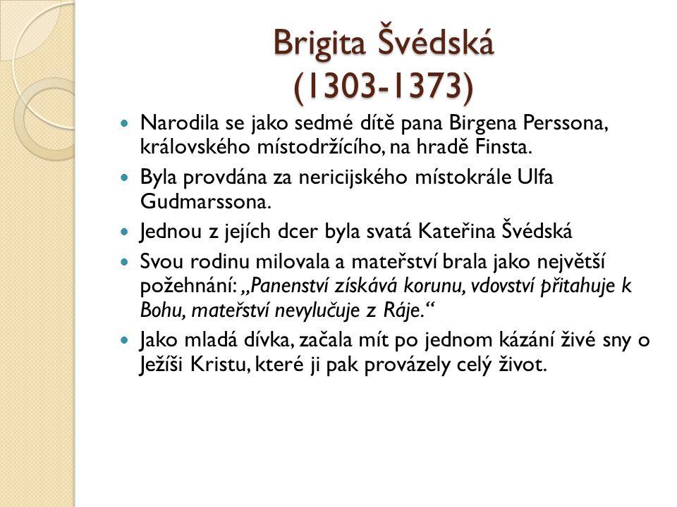 Brigita Švédská (1303-1373) Narodila se jako sedmé dítě pana Birgena Perssona, královského místodržícího, na hradě Finsta. Byla provdána za nericijské