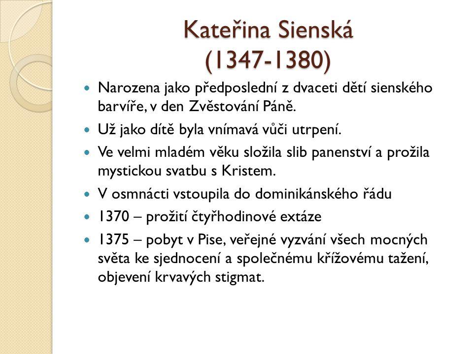 Kateřina Sienská (1347-1380) Narozena jako předposlední z dvaceti dětí sienského barvíře, v den Zvěstování Páně. Už jako dítě byla vnímavá vůči utrpen