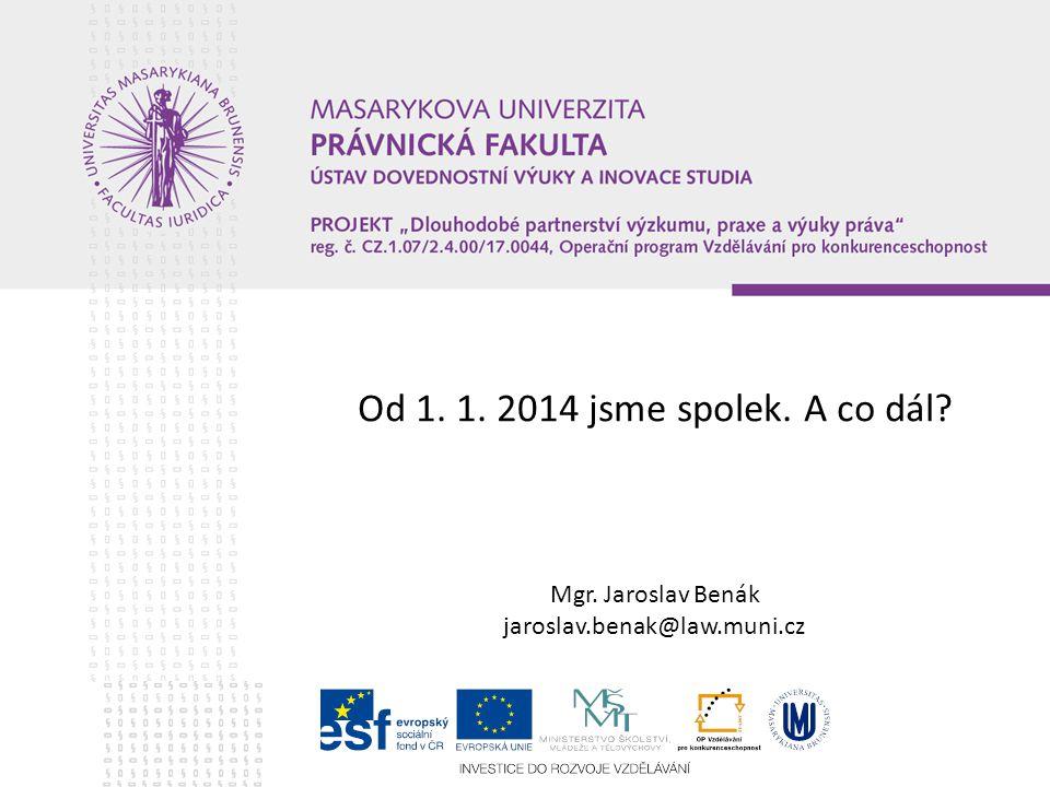 Od 1. 1. 2014 jsme spolek. A co dál? Mgr. Jaroslav Benák jaroslav.benak@law.muni.cz