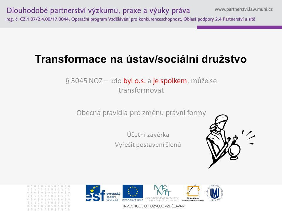 Transformace na ústav/sociální družstvo § 3045 NOZ – kdo byl o.s.