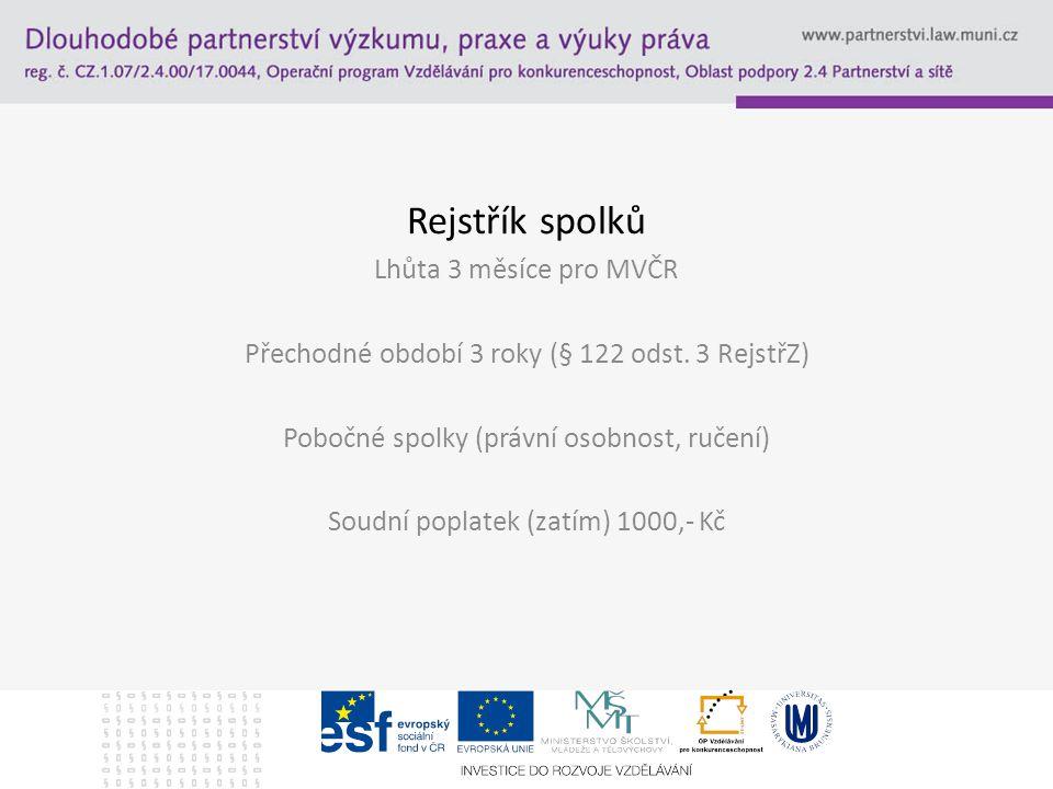 Rejstřík spolků Lhůta 3 měsíce pro MVČR Přechodné období 3 roky (§ 122 odst.