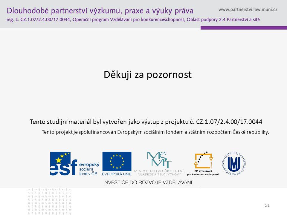 51 Děkuji za pozornost Tento studijní materiál byl vytvořen jako výstup z projektu č.