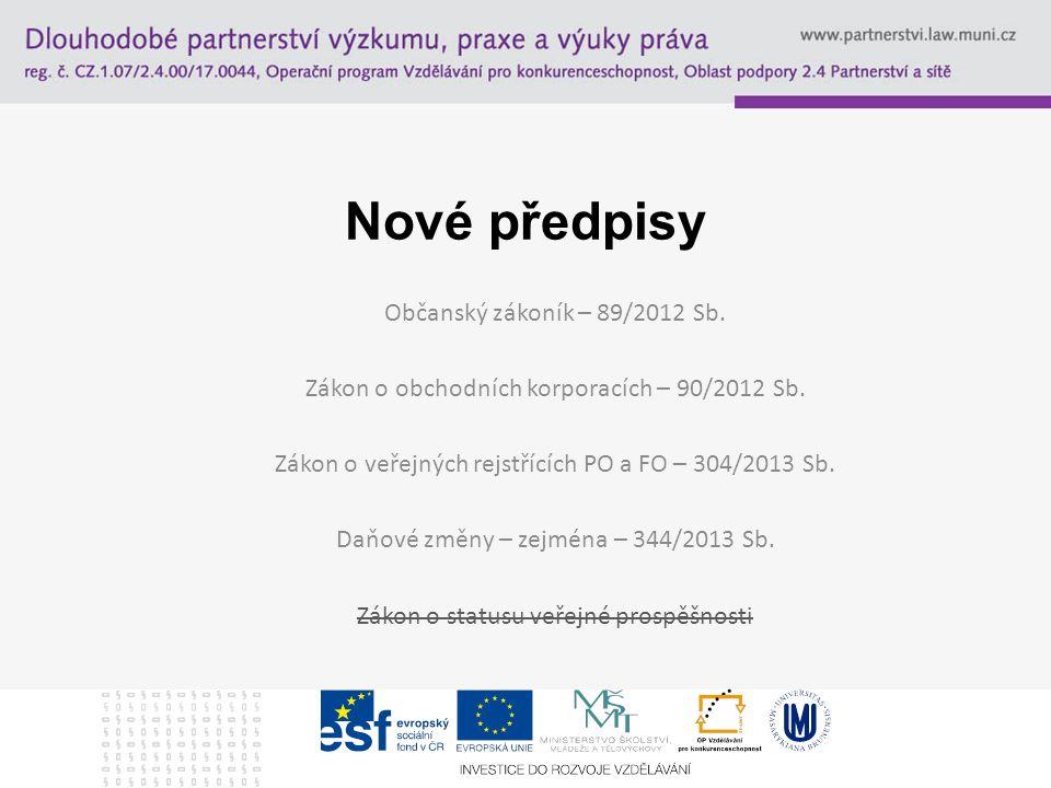Nové předpisy Občanský zákoník – 89/2012 Sb.Zákon o obchodních korporacích – 90/2012 Sb.