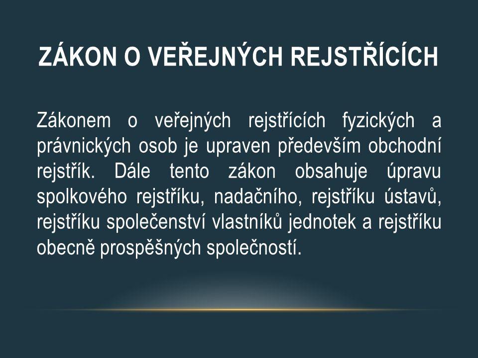 ZÁKON O VEŘEJNÝCH REJSTŘÍCÍCH Zákonem o veřejných rejstřících fyzických a právnických osob je upraven především obchodní rejstřík.