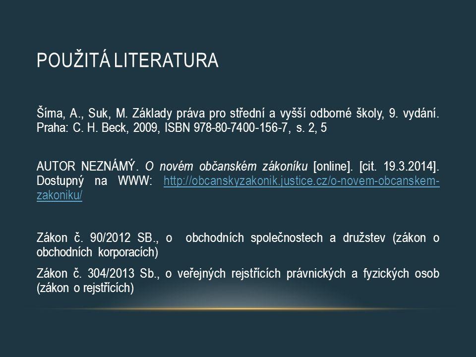 POUŽITÁ LITERATURA Šíma, A., Suk, M. Základy práva pro střední a vyšší odborné školy, 9.