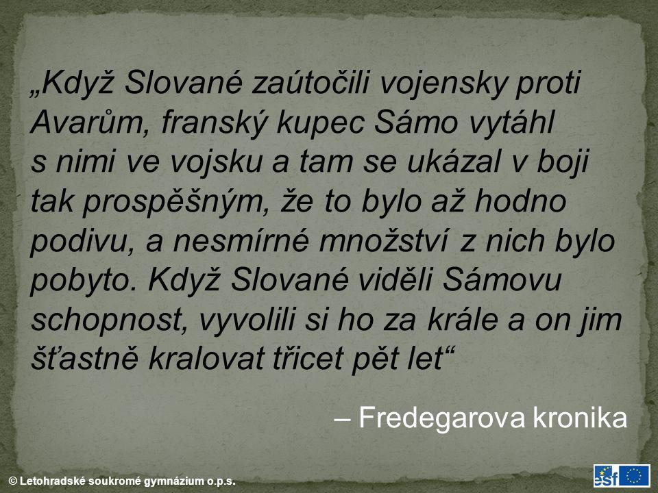 """© Letohradské soukromé gymnázium o.p.s. """"Když Slované zaútočili vojensky proti Avarům, franský kupec Sámo vytáhl s nimi ve vojsku a tam se ukázal v bo"""