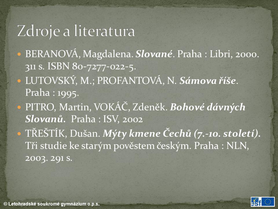 © Letohradské soukromé gymnázium o.p.s. BERANOVÁ, Magdalena. Slované. Praha : Libri, 2000. 311 s. ISBN 80-7277-022-5. LUTOVSKÝ, M.; PROFANTOVÁ, N. Sám