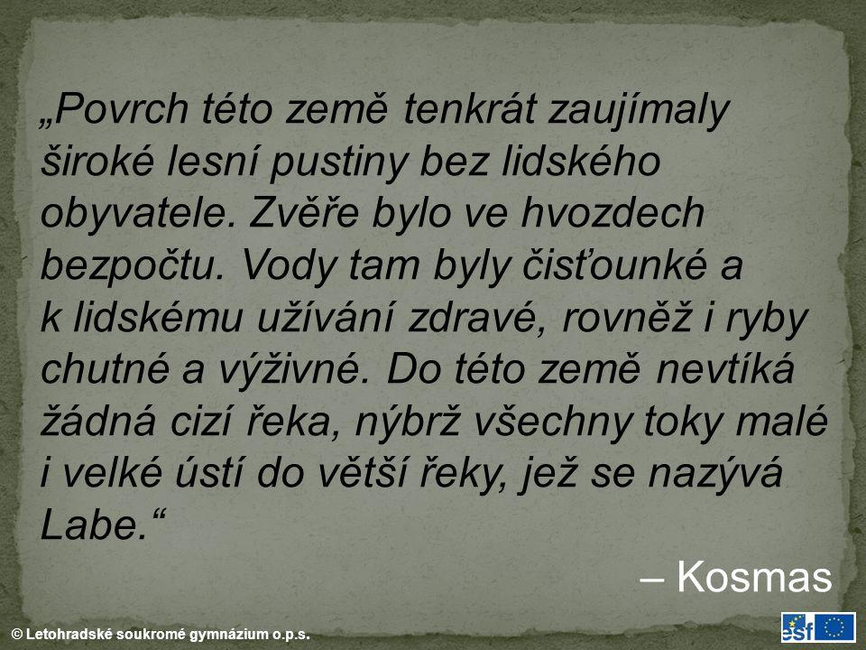 """© Letohradské soukromé gymnázium o.p.s. """"Povrch této země tenkrát zaujímaly široké lesní pustiny bez lidského obyvatele. Zvěře bylo ve hvozdech bezpoč"""