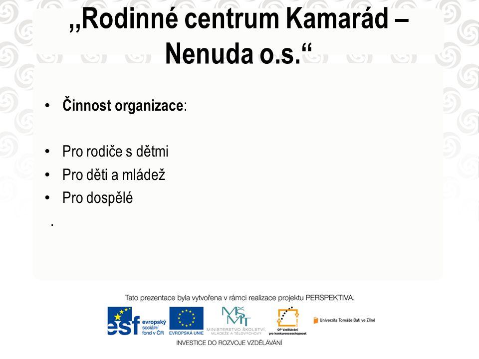 """Činnost organizace : Pro rodiče s dětmi Pro děti a mládež Pro dospělé.,,Rodinné centrum Kamarád – Nenuda o.s."""""""