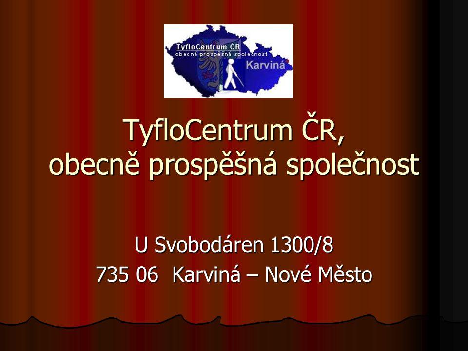 TyfloCentrum ČR, obecně prospěšná společnost U Svobodáren 1300/8 735 06 Karviná – Nové Město